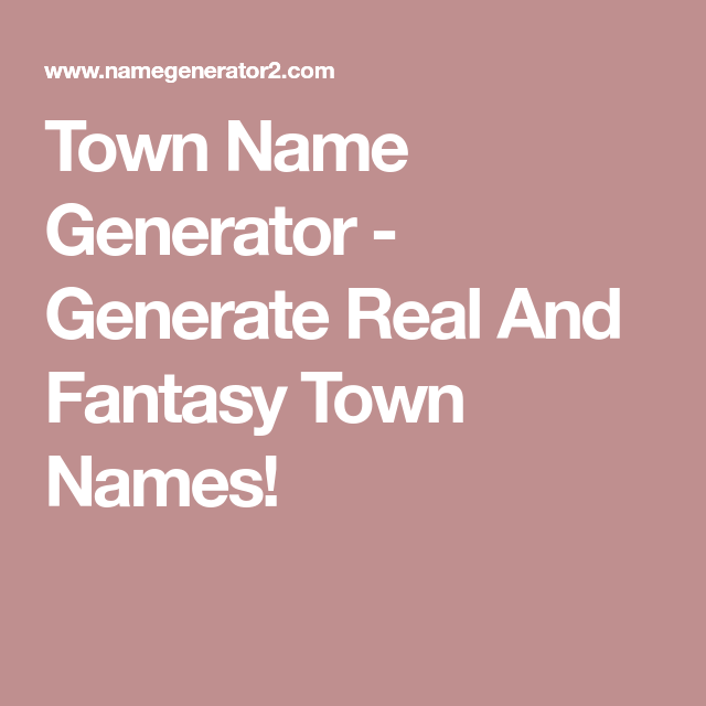 Town Name Generator Generate Real And Fantasy Town Names Town Name Generator Town Names Fantasy Town Names
