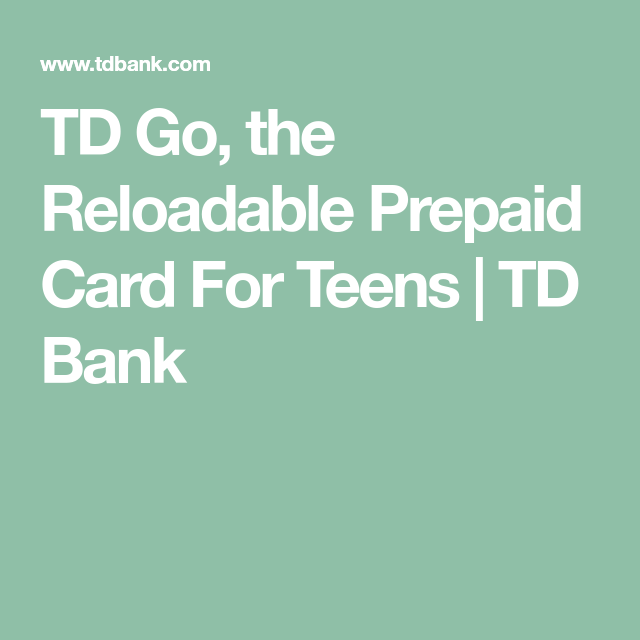 td go the reloadable prepaid card for teens td bank - Prepaid Cards For Teens