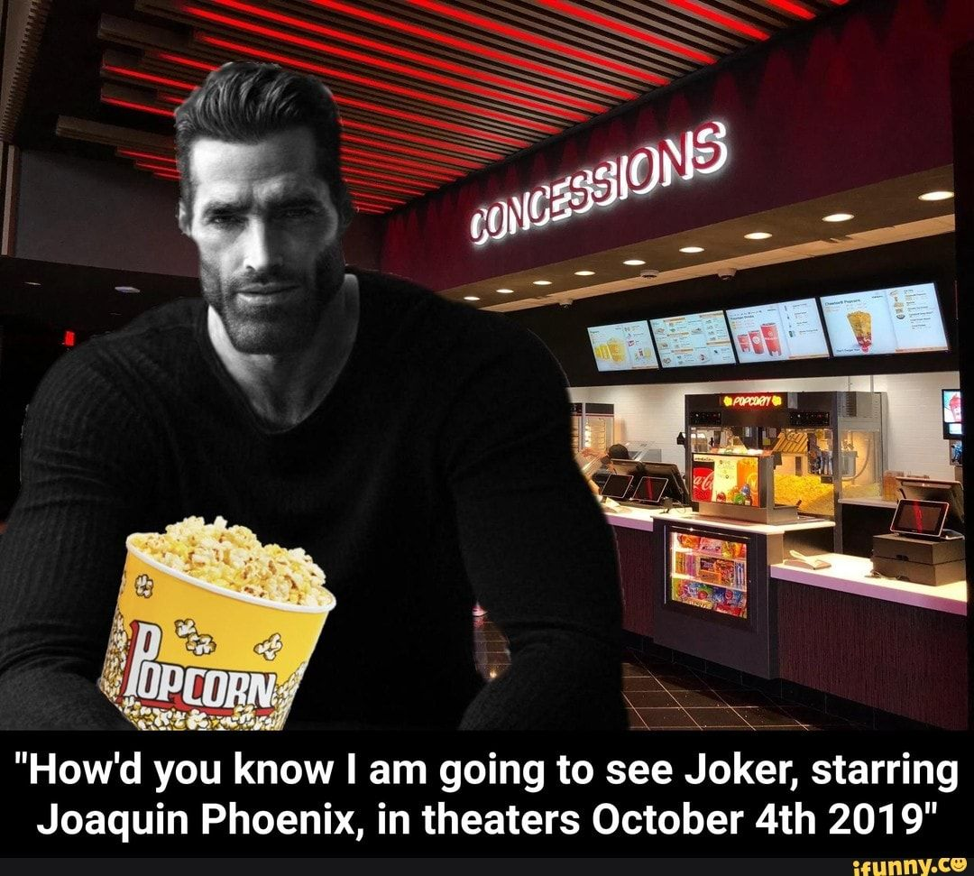 """How'd you know I am going to see Joker, starring Joaquin"