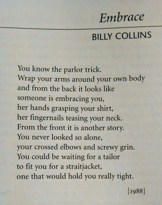 "poet billy collins poem embrace ""embrace"" by billy collins the most effective way for a poem to speak to the reader is by using a way of indirectly representing an image or an event."