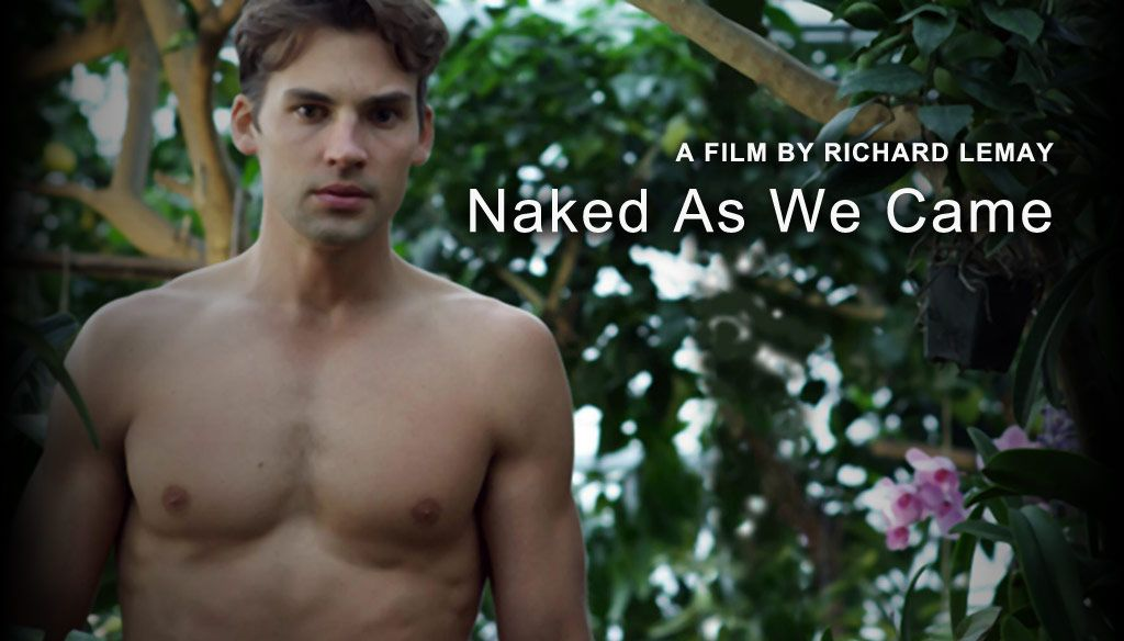 "NAKED AS WE CAME is a beautifully shot and acted film.  Available on iTunes, Amazon, Google Play and Xbox, and charting on the Independent Movie chart on iTunes.  ""One of the most award winning gay films of the last year!""  ""a lovely surprise of a film"" -The New York Times  For ore log on to  http://nakedaswecamethemovie.com"