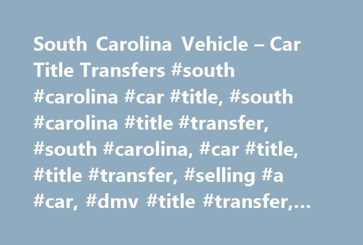 South Carolina Vehicle Car Title Transfers South Carolina Car