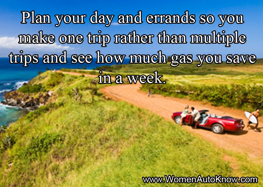 Plan your day and errands so you make one trip rather than ...