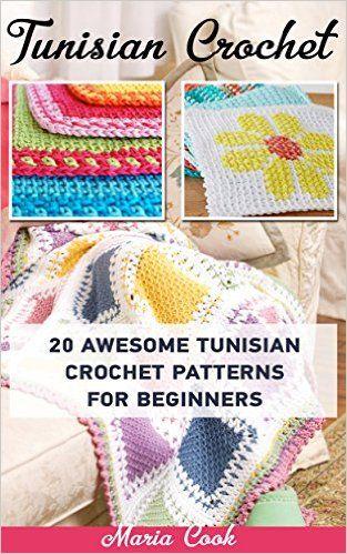 Amazoncom Tunisian Crochet 20 Awesome Tunisian Crochet Patterns