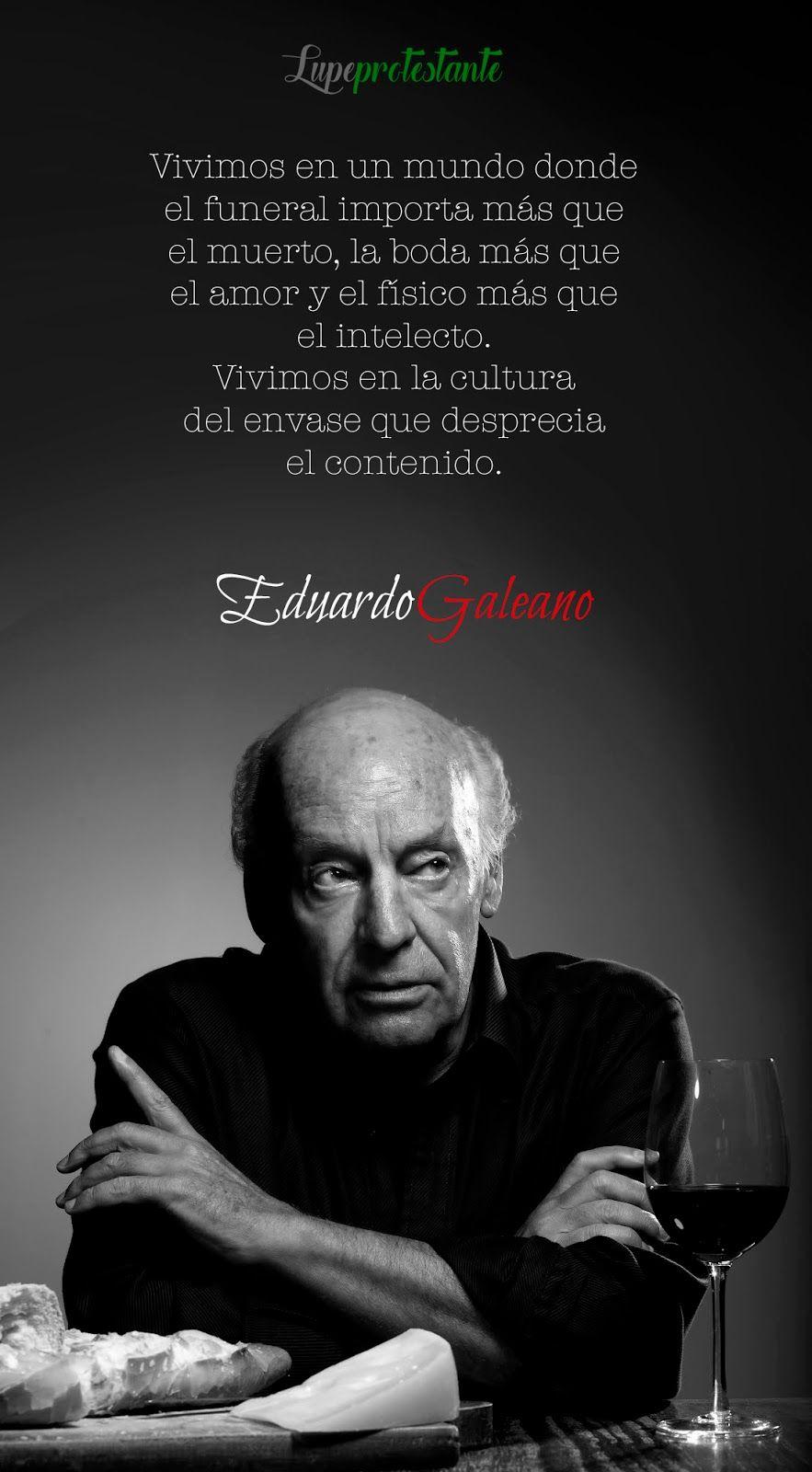 Es Una Frase De Eduardo Galeano Vivimos En La Cultura Del