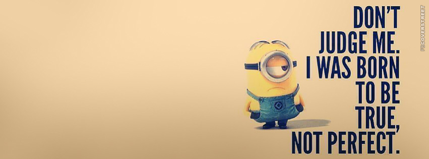 I Was Born To Be True Not Perfect Minion Facebook Cover Wallpaper