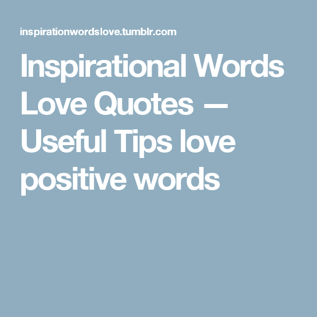 Inspirational Words Love Quotes — Useful Tips love positive words