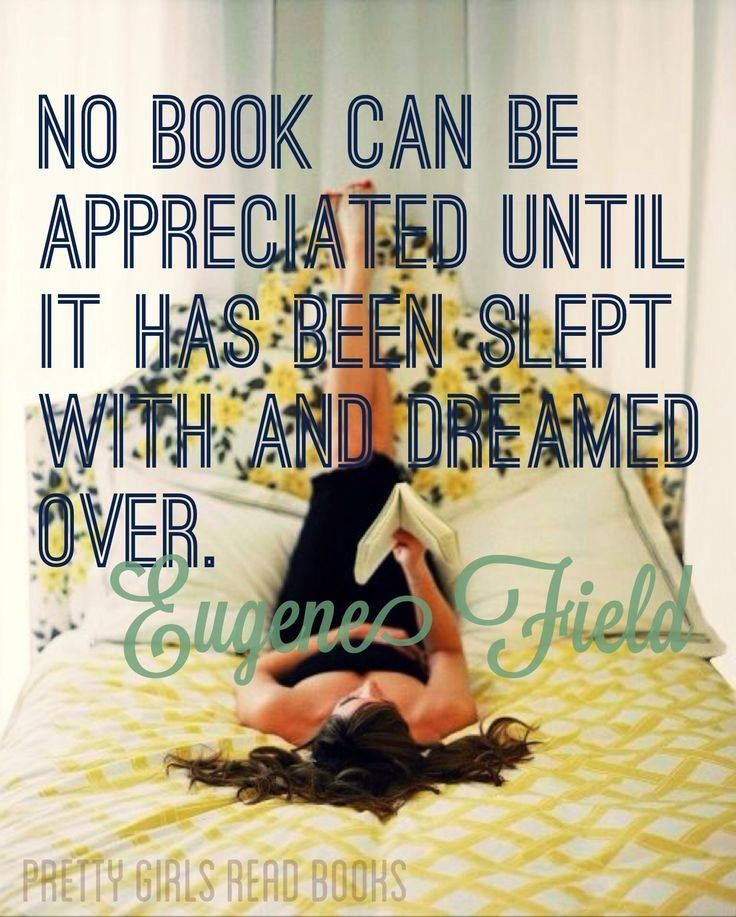 No Book Can Be Appreciated Until It Has Been Slept With And Dreamed Over