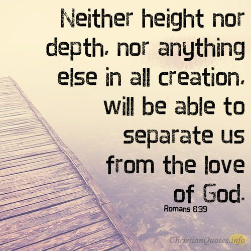 Quotes About God's Love Captivating Neither Height Nor Depth Nor Anything Else In All Creation Will Be . Inspiration