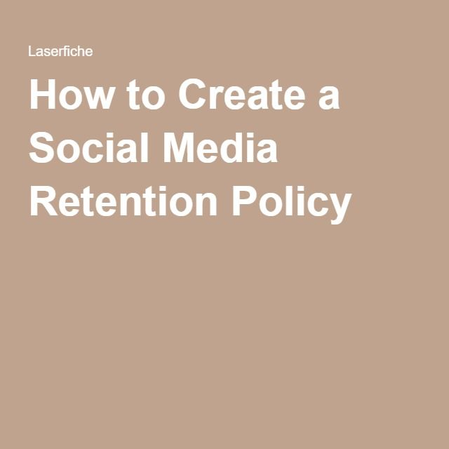 How To Create A Social Media Retention Policy  Laserfiche