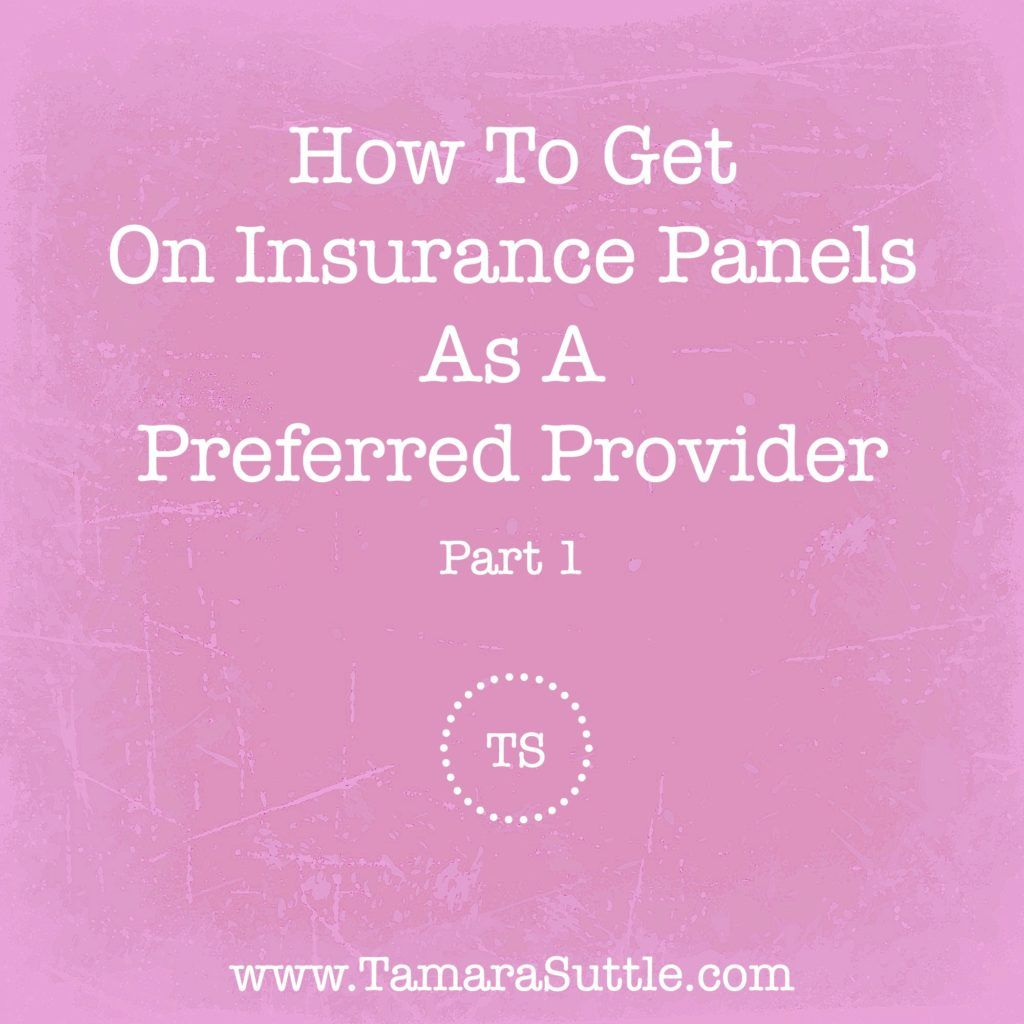 How To Get On Insurance Panels As A Preferred Provider Part 1