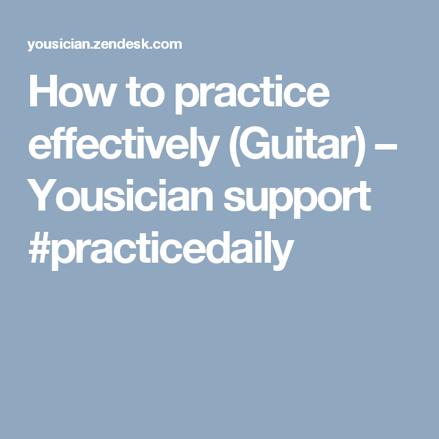 How to practice effectively (Guitar) – Yousician support