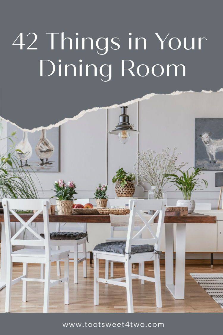 42 Things in Your Dining Room Toot Sweet 4 Two in 2020