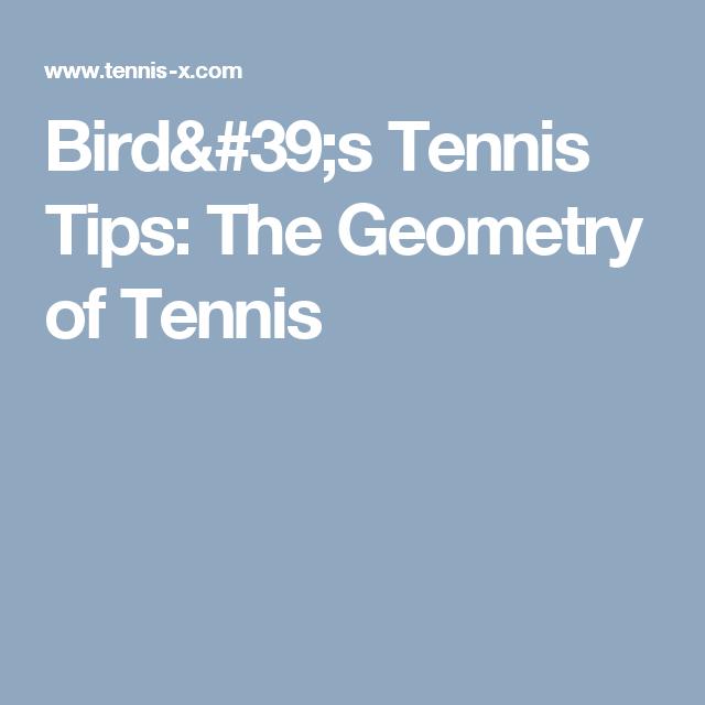 Bird's Tennis Tips: The Geometry of Tennis