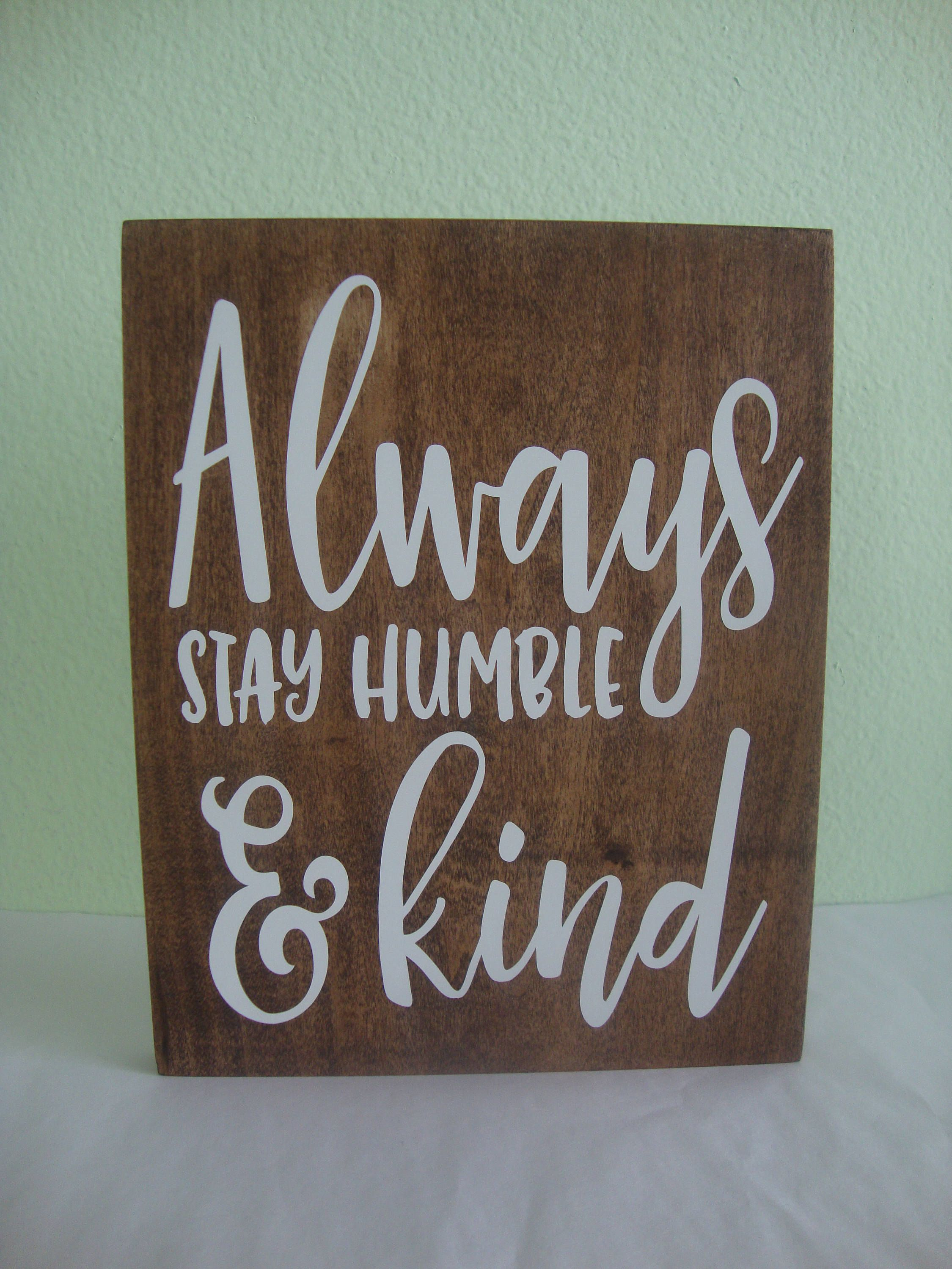 Wooden Sign Decor Always Stay Humble And Kind Wood Sign Rustic Wood Sign Rustic