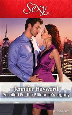 Mills & Boon™: Reunited For The Billionaire's Legacy by Jennifer Hayward