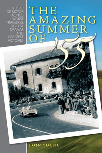 The Amazing Summer Of 55 The Year Of Motor Racing S Worst Tragedies Biggest Dramas And Greatest Victories By Eoin Young Haynes Publishing Big Drama Racing British Grand Prix