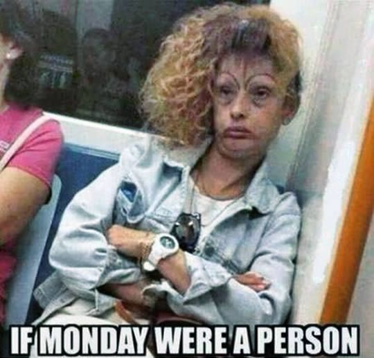 3 If Monday Were A Person Hahaha Funny Monday Memes Really Funny Stupid Funny