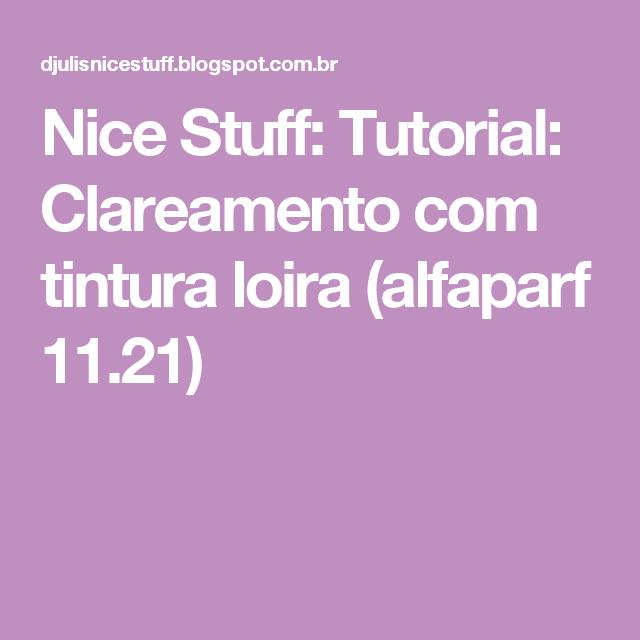 Nice Stuff: Tutorial: Clareamento com tintura loira (alfaparf 11.21)