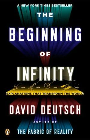 The Beginning of Infinity: Explanations That Transform the World -- Dude, it's all about the epistemology!