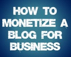 3 Methods to Monetize A Blog For Business