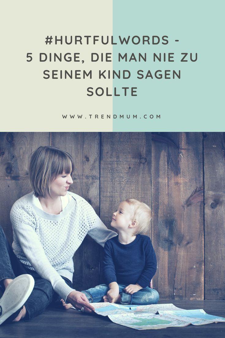 Es gibt einige Sachen, die sagen wir unbewusst. Hier sind 5 Dinge, die man nie zu seinem Kind sagen sollte. #achtsamkeit