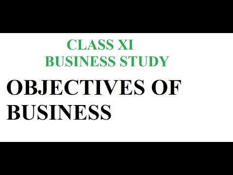 CLASS-XI-BUSINESS STUDY- OBJECTIVES OF BUSINESS in 2020