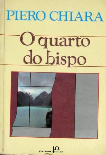 O quarto do bispo, Piero Chiara José Olympio: 1986   http://peregrinacultural.wordpress.com/?s=piero+chiara
