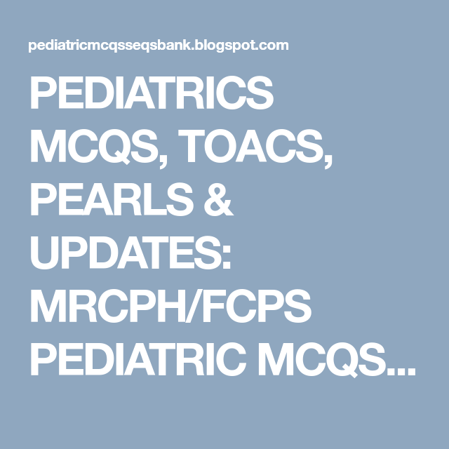 Pin On Learn Pediatrics Child Health Through Mcqs Toacs