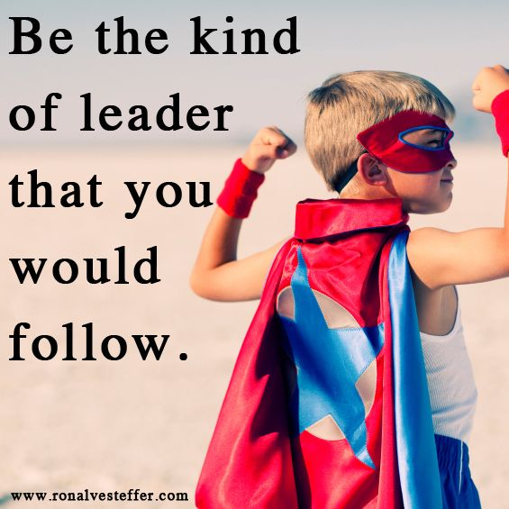 Lead By Example Know The Qualities Of A Good Leader Success