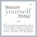 FRIDAYS: Feature Yourself Friday at Fingerprints on the Fridge