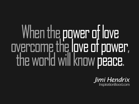 When The Power Of Love Overcome The Love Of Power The World Will Know Peace Jimi Hend Beruhmte Liebeszitate Zitate Uber Wertschatzung Lebensbejahende Zitate
