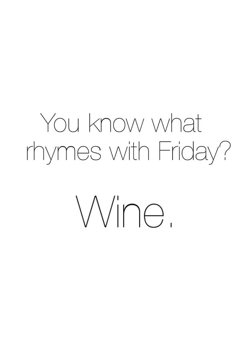 You Know What Rhymes With Friday Wine Www Gracetheday Com Friday Quotes Funny Its Friday Quotes What Rhymes