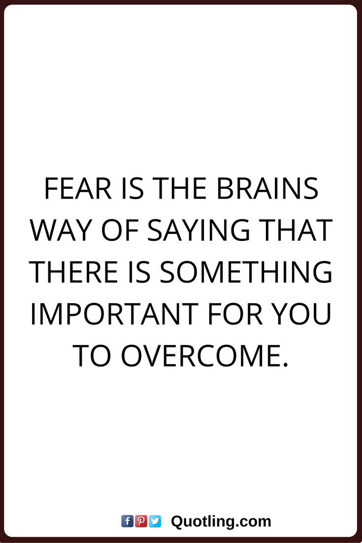 Fear Quotes Magnificent Fear Quotes Fear Is The Brains Way Of Saying That There Is Something