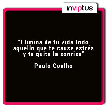 """""""Elimina de tu vida todo aquello que te cause estrés y te quite la sonrisa"""" Paulo Coelho"""