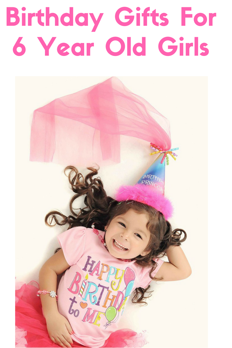 Birthday Gifts For 6 Year Old Girls Find The Best Gift Ideas And Presents Six