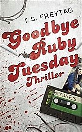 Goodbye Ruby Tuesday. T. S. Freytag,. Kartoniert (TB) - Buch