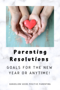 Photo of New Year's Resolutions for Parenting – Dandelion Seeds Positive Parenting
