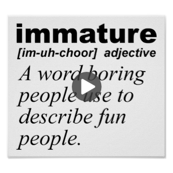 Immature Definition Funny Poster Zazzle Com Funny Posters Words Funny Gif