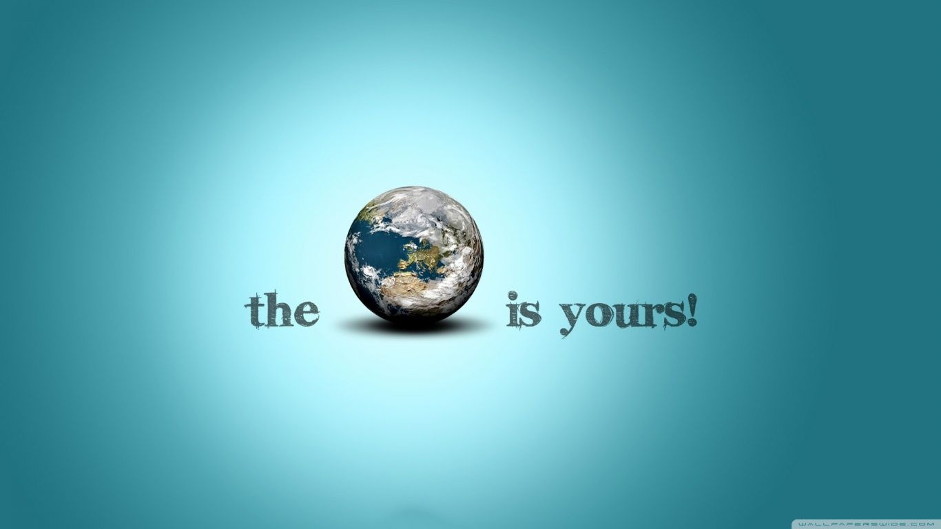 The World Is Yours Wallpaper 1366x768 Inspirational Desktop Wallpaper Inspirational Wallpapers Motivational Wallpaper