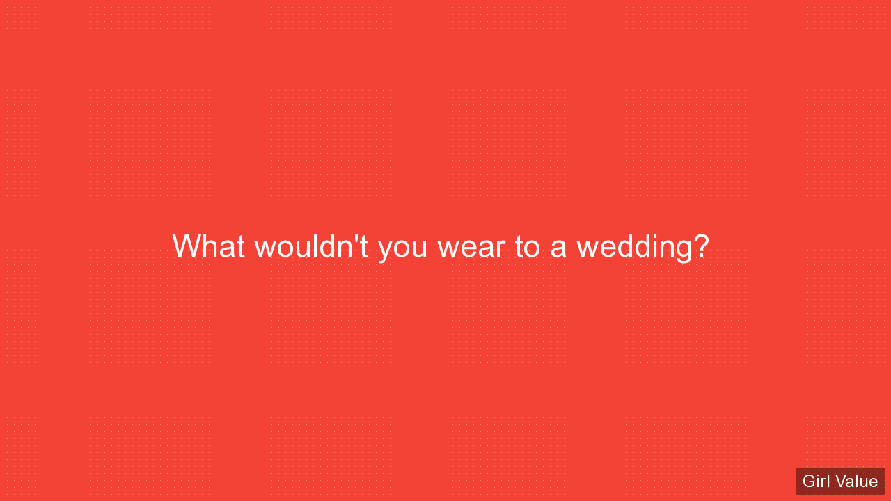 What wouldn't you wear to a wedding?