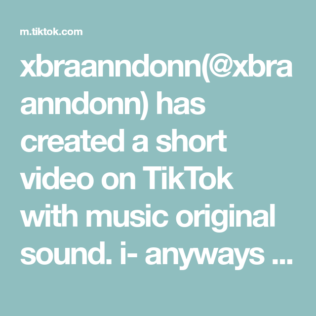Xbraanndonn Xbraanndonn Has Created A Short Video On Tiktok With Music Original Sound I Anyways Fyp Trend Greenscree The Originals No One Loves Me Music