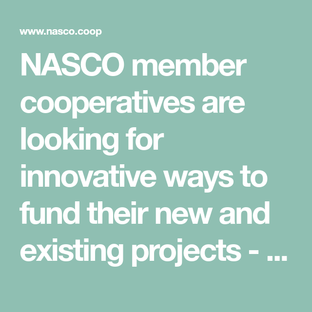 NASCO member cooperatives are looking for innovative ways to fund