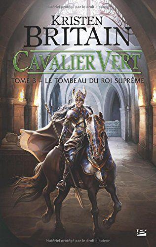 Amazon Fr Cavalier Vert T3 Le Tombeau Du Roi Supreme Kristen Britain Livres Character Art Fantasy Cavalier