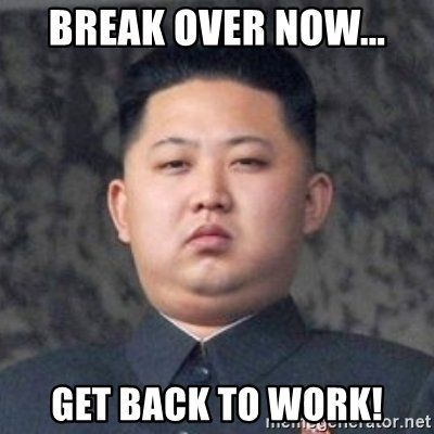 20 Get Back To Work Memes That Will Leave Your Employees Laughing Sayingimages Com Work Quotes Funny Kim Jong Un Memes Back To Work Humour