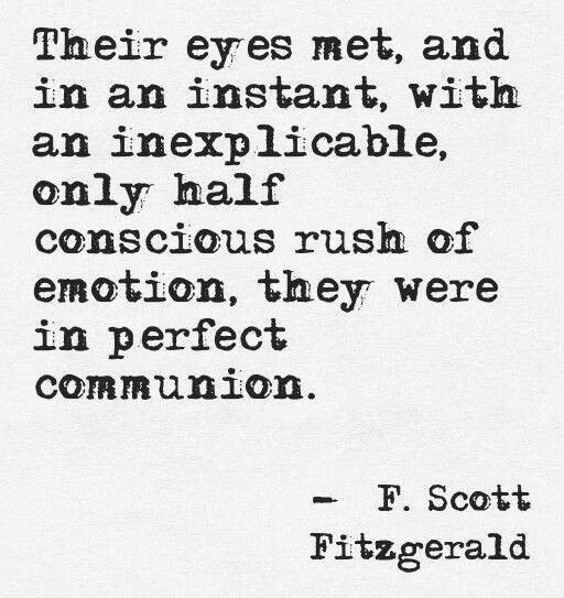 Scott Fitzgerald Quotes   Words   Love Quotes   Their Eyes Met, And In An  Instant With An Inexplicable Only Half Conscious Rush Of Emotion, ...