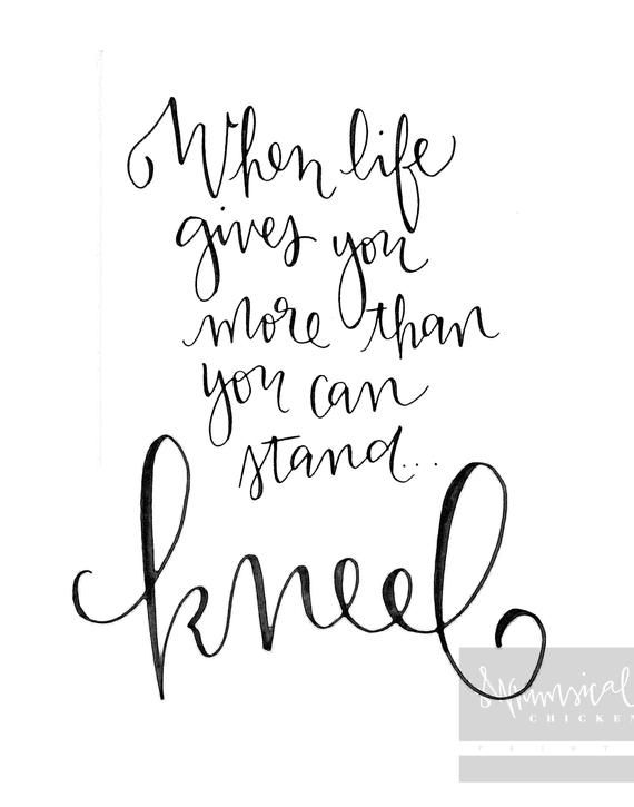 c8b428d9e When life gives you more than you can stand, kneel - hand-lettered  printable wall art - Prayer remin
