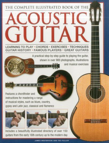 The Complete Illustrated Book Of The Acoustic Guitar Learning To Play Chords Exercises Techniques In 2020 Guitar Guitar Lessons For Beginners Acoustic Guitar