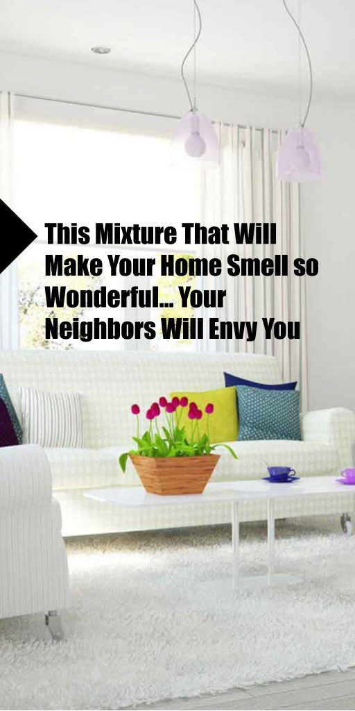 This Mixture That Will Make Your Home Smell So Wonderful -5856