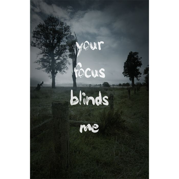 """your focus blinds me"" inspirational text"